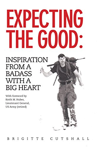 Expecting the Good: Inspiration from a Badass with a Big Heart by Brigitte Cutshall