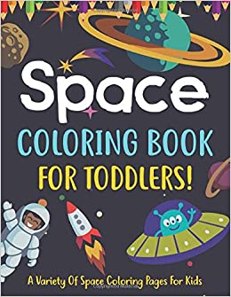 Space Coloring Book For Toddlers! A Variety Of Space ...