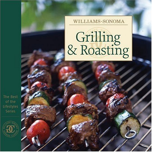 Williams-Sonoma: Grilling & Roasting (The Best of the Lifestyles Series) (Williams Sonoma Grilling)