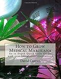 How to Grow Medical Marijuana: an in-Depth Quick Grow Guide: with over 155 Photos/illustrations, David Curran, 1467916501