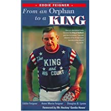 From And Orphan to a King: How Eddie Feigner of the King And His Court Became Softball's Greatest Icon And the Amazing Odyssey of His 4-man Team Barnstorming Around the World.