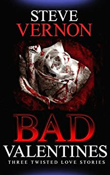 Bad Valentines: Three Twisted Love Stories by [Vernon, Steve]