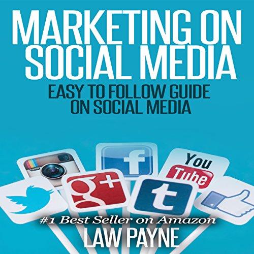 Marketing on Social Media: Easy to Follow Guide for Twitter, Facebook, Google, Pinterest, or Instagram