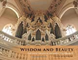 Wisdom and Beauty : The Great Organs of Zacharias Hildebrandt, ConstellationCenter, George Taylor, 0983653623