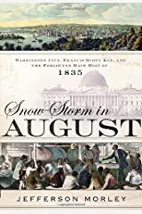 Snow-Storm in August: Washington City, Francis Scott Key, and the Forgotten Race Riot of 1835 Hardcover