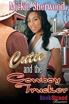 Cutie and the Cowboy Trucker (BookStrand Publishing Romance) by [Sherwood, Mickie]