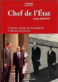 Chef de l'état. L'histoire vivante des 22 présidents à l'epreuve du pouvoir par Serge Berstein