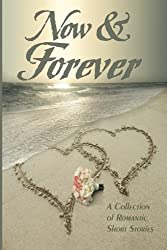 Now & Forever: A Collectiion of Romantic Short Stories