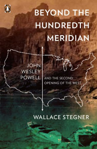 Beyond the Hundredth Meridian: John Wesley Powell and the Second Opening of the - Prize Grand Prize Second