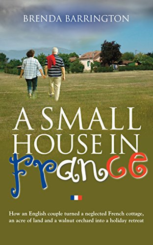 - A Small House in France: How an English couple turned a neglected French cottage, an acre of land and a walnut orchard into a holiday retreat