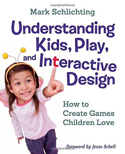 Understanding Kids, Play, and Interactive Design: How to Create Games Children Love