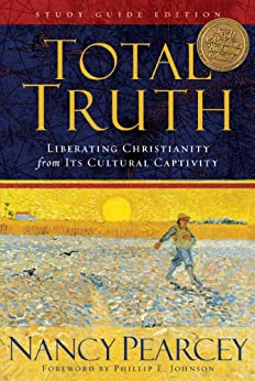Total Truth (Study Guide Edition - Trade Paperback): Liberating Christianity from Its Cultural Captivity by [Pearcey, Nancy]