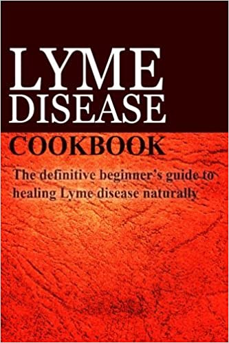 Lyme Disease Cookbook: The definitive beginner's guide to healing Lyme disease naturally by Ben Plus Publishing (2014-03-19)