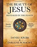 The Beauty of Jesus Revealed in the Feasts: Study Guide