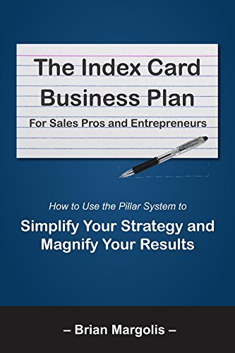 (The Index Card Business Plan for Sales Pros and Entrepreneurs: How to Use the Pillar System to Simplify Your Strategy and Magnify Your Results)