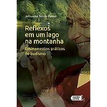 Reflexos em um lago na montanha: Ensinamentos práticos de budismo (Portuguese Edition)