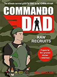 Commando Dad: Raw Recruits: From Pregnancy to Birth