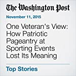 One Veteran's View: How Patriotic Pageantry at Sporting Events Lost Its Meaning | Will Bardenwerper