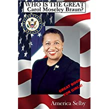 Who is the Great Carol Mosley Braun? First African American U.S. Senator: Who is the Great Carol Mosley Braun? First African American U.S. Senator (Great Women Book 6)