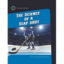 The Science of a Slap Shot (21st Century Skills Library: Full-Speed Sports)
