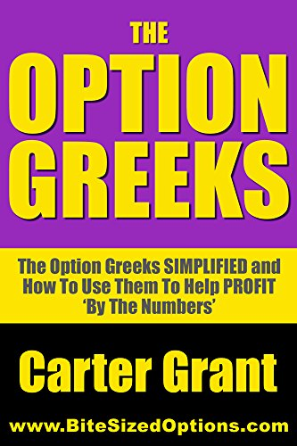 Option Greeks - Options Trading Greeks Simplified And How To Use Them To Profit 'By The Numbers' (Options Trading, Options Trading Strategies, Options Trading For Beginners, Stock Options, Options)