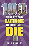 100 Things to Do in Baltimore Before You Die (100 Things to Do Before You Die)