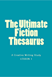 The Ultimate Fiction Thesaurus - A Creative Writing Study