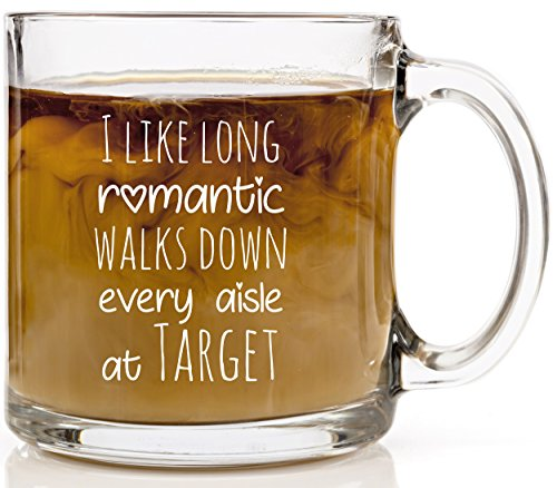 Funny Coffee Mug for Women - I Like Long Romantic Walks Down Every Aisle at Target - 13 oz Glass Mugs - Cute Gift Idea for Her, Mom, Wife, Girlfriend, Sister, Aunt - Birthday or Christmas Gifts