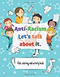 Anti-Racism. Let's talk about it: How to be an antiracist. Childrens  activity and coloring book (Anti racist books for kids)