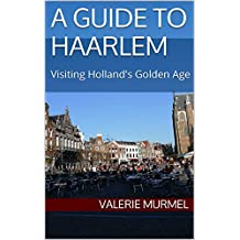 A Guide to Haarlem: Visiting Holland's Golden Age