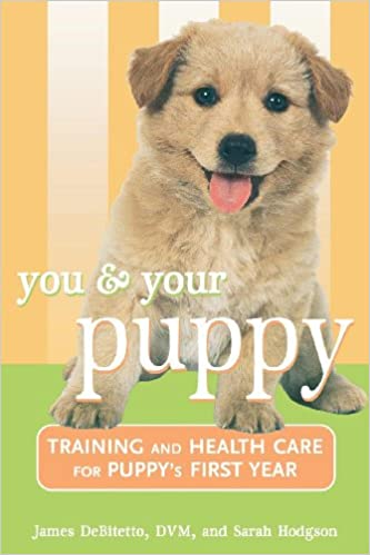 You And Your Puppy Training And Health Care For Your Puppy S First