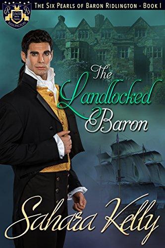 The Landlocked Baron: A Risqué Regency Romance (The Six Pearls of Baron Ridlington Book 1) by [Kelly, Sahara]