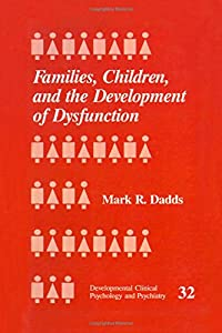 Families, Children and the Development of Dysfunction (Developmental Clinical Psychology and Psychiatry)