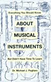 img - for Everything You Should Know About Musical Instruments but Don't Have Time to Learn book / textbook / text book
