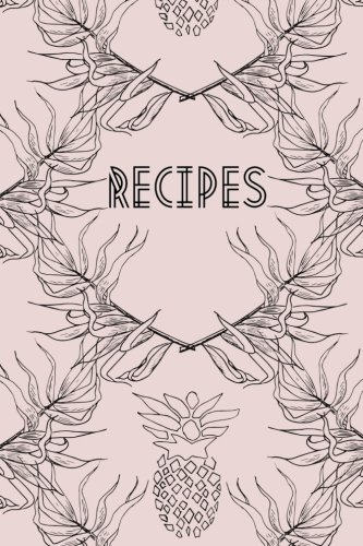 Recipes: Blank recipe book (journal, cooking diary) Blush pink with delicate black tropical leaves and pineapples (Blank recipe books)