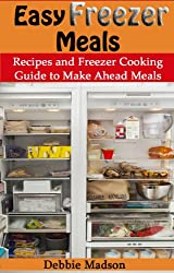 Easy Freezer Meals: Recipes and Freezer Cooking Guide for Make Ahead Meals including Crockpot Freezer Meals (Family Cooking Series Book 7) (English Edition)