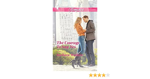Courage To Know And Say What You Dont >> The Courage To Say Yes Kindle Edition By Barbara Wallace