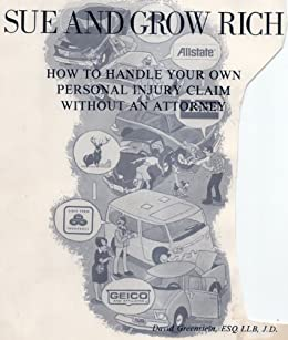 Sue and Grow Rich; How to Handle Your Own Personal Injury