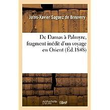 DE DAMAS A PALMYRE, FRAGMENT INEDIT D'UN VOYAGE EN ORIENT