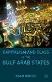 Capitalism and Class in the Gulf Arab States, Hanieh, Adam, 1137490586