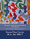 Elegant and Accomplished Teaching: A Guide to National Board Certification for the Early Childhood Teacher