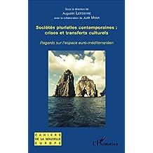 Sociétés plurielles contemporaines : crises et transferts culturels: Regards sur l'espace euro-méditerranéen