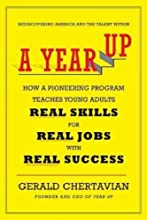 A Year Up: How a Pioneering Program Teaches Young Adults Real Skills for Real Jobs-With Real Success