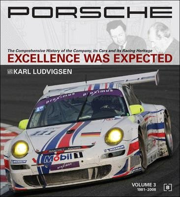 Porsche( Excellence Was Expected( The Comprehensive History of the Company Its Cars and Its Racing Heritage)[PORSCHE EXCELLENCE WAS (Excellence Was Expected)
