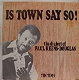 Is Town Say so ! The Dialects of Paul Keens-Douglas (West Indies) (1982) Lp