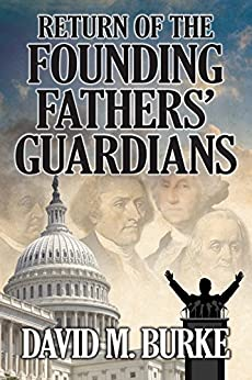 Return of the Founding Fathers' Guardians - Kindle edition by David Burke. Literature & Fiction