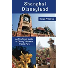 Shanghai Disneyland: An Unofficial Guide to Disney's Newest Theme Park