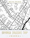 Bryansk (Russia) Trip Journal: Lined Bryansk (Russia) Vacation/Travel Guide Accessory Journal/Diary/Notebook With Bryansk (Russia) Map Cover Art