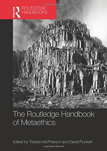 The Routledge Handbook of Metaethics (Routledge Handbooks in Philosophy) by Routledge