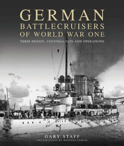 (German Battlecruisers of World War One: Their Design, Construction and Operations)